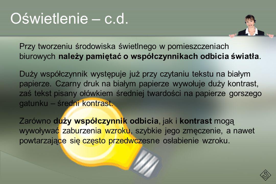 Oświetlenie – c.d. Przy tworzeniu środowiska świetlnego w pomieszczeniach biurowych należy pamiętać o współczynnikach odbicia światła.