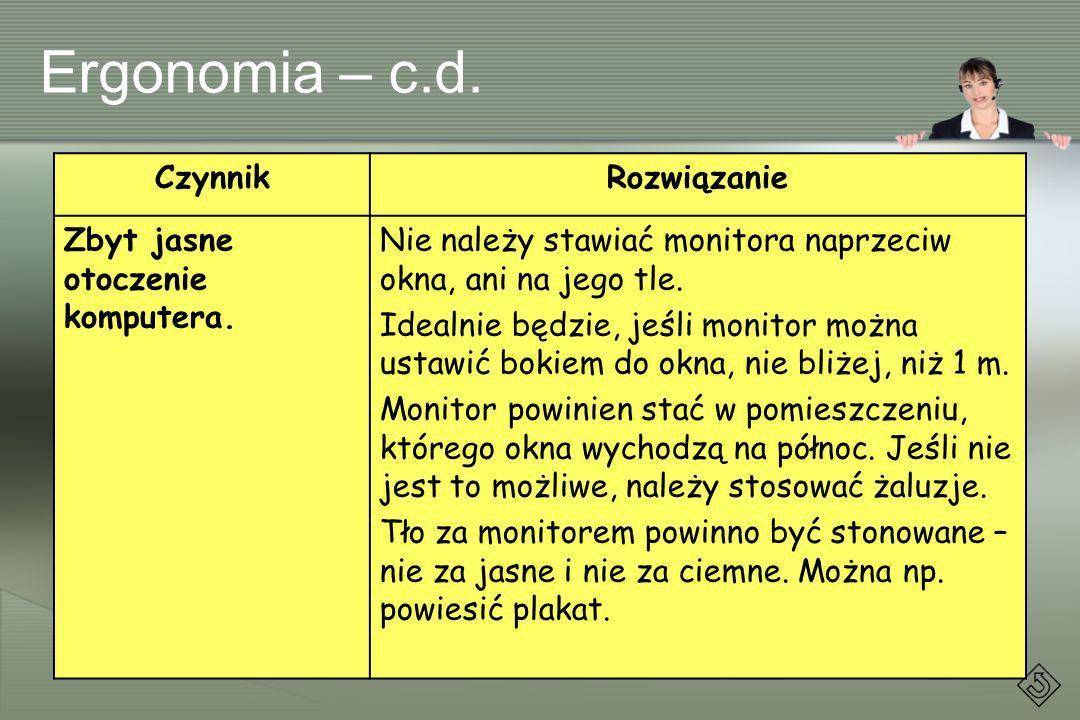Ergonomia – c.d. Czynnik Rozwiązanie Zbyt jasne otoczenie komputera.