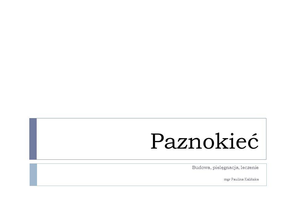 Budowa, pielęgnacja, leczenie mgr Paulina Kalińska
