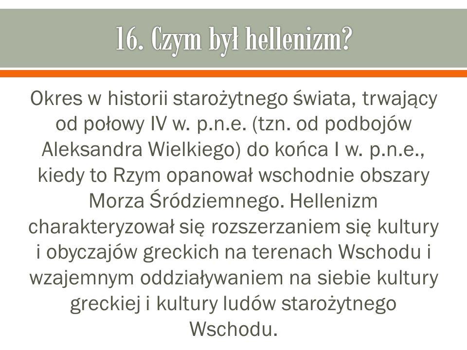 16. Czym był hellenizm