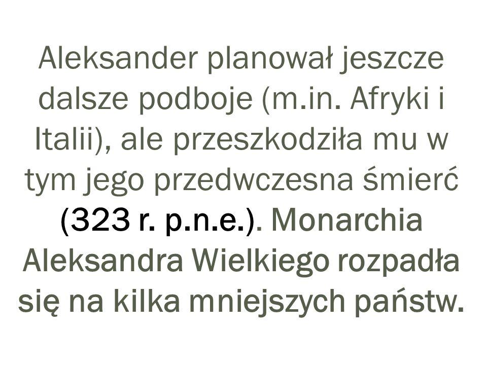 Aleksander planował jeszcze dalsze podboje (m. in