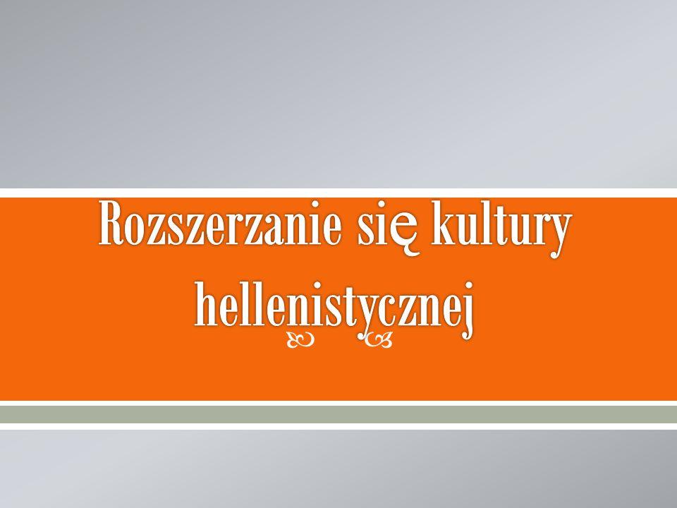 Rozszerzanie się kultury hellenistycznej