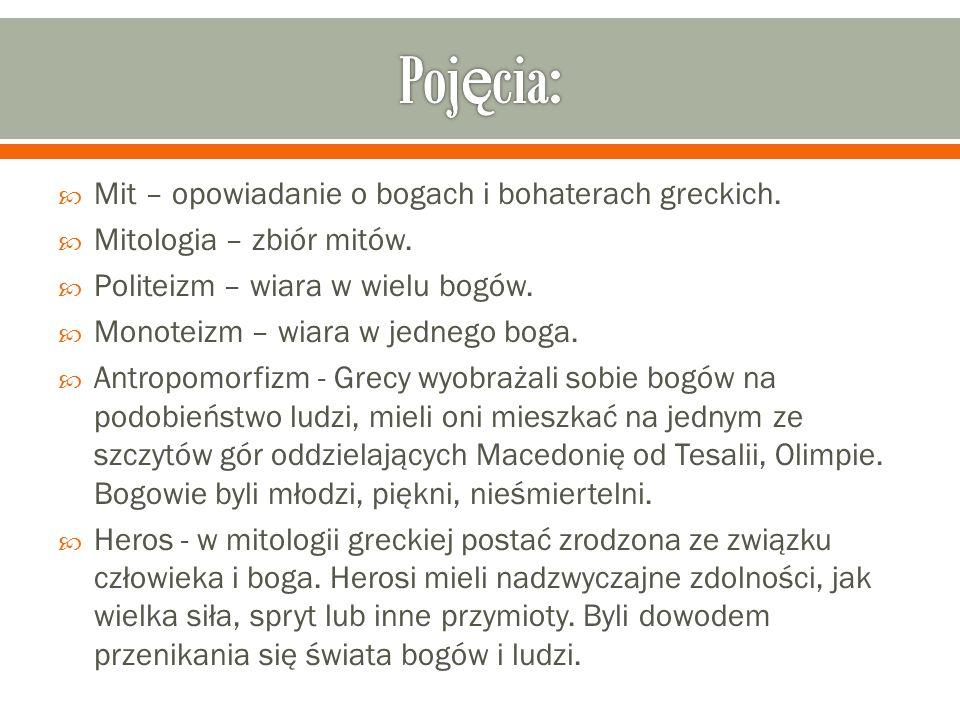 Pojęcia: Mit – opowiadanie o bogach i bohaterach greckich.