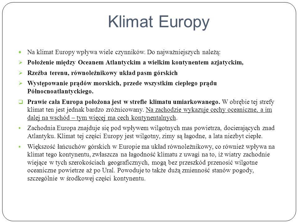 Klimat Europy Na klimat Europy wpływa wiele czynników. Do najważniejszych należą:
