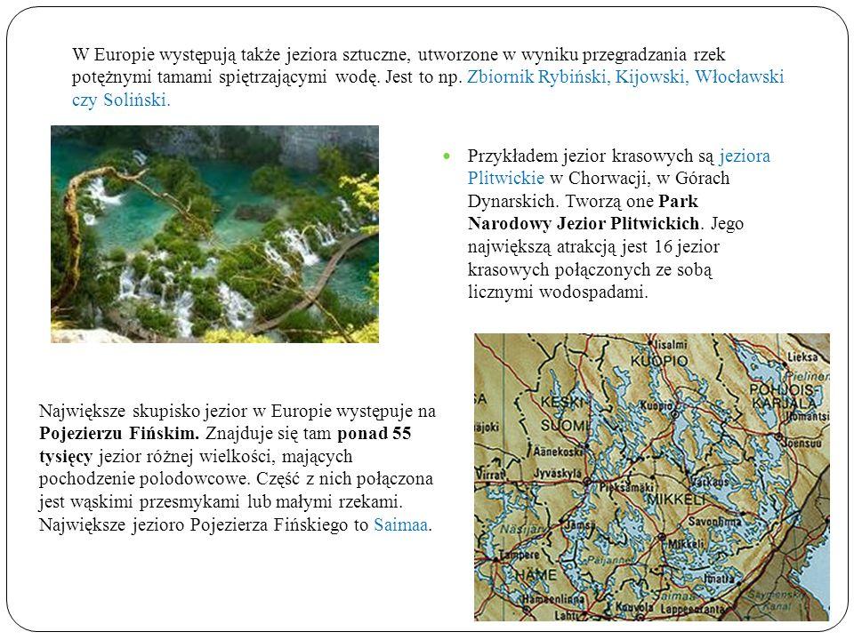 W Europie występują także jeziora sztuczne, utworzone w wyniku przegradzania rzek potężnymi tamami spiętrzającymi wodę. Jest to np. Zbiornik Rybiński, Kijowski, Włocławski czy Soliński.