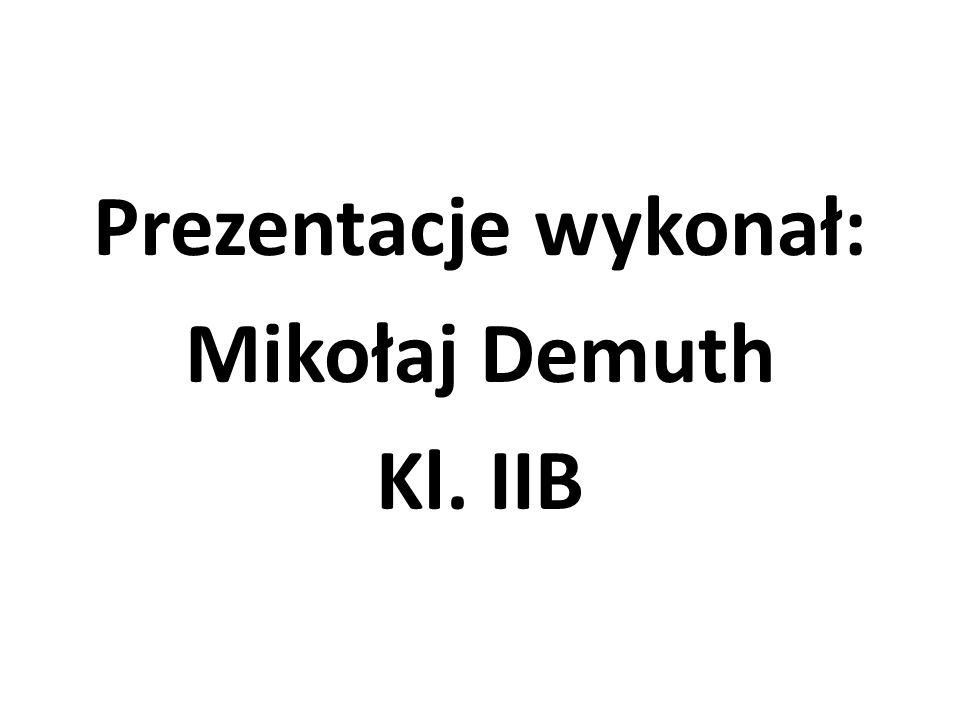 Prezentacje wykonał: Mikołaj Demuth Kl. IIB