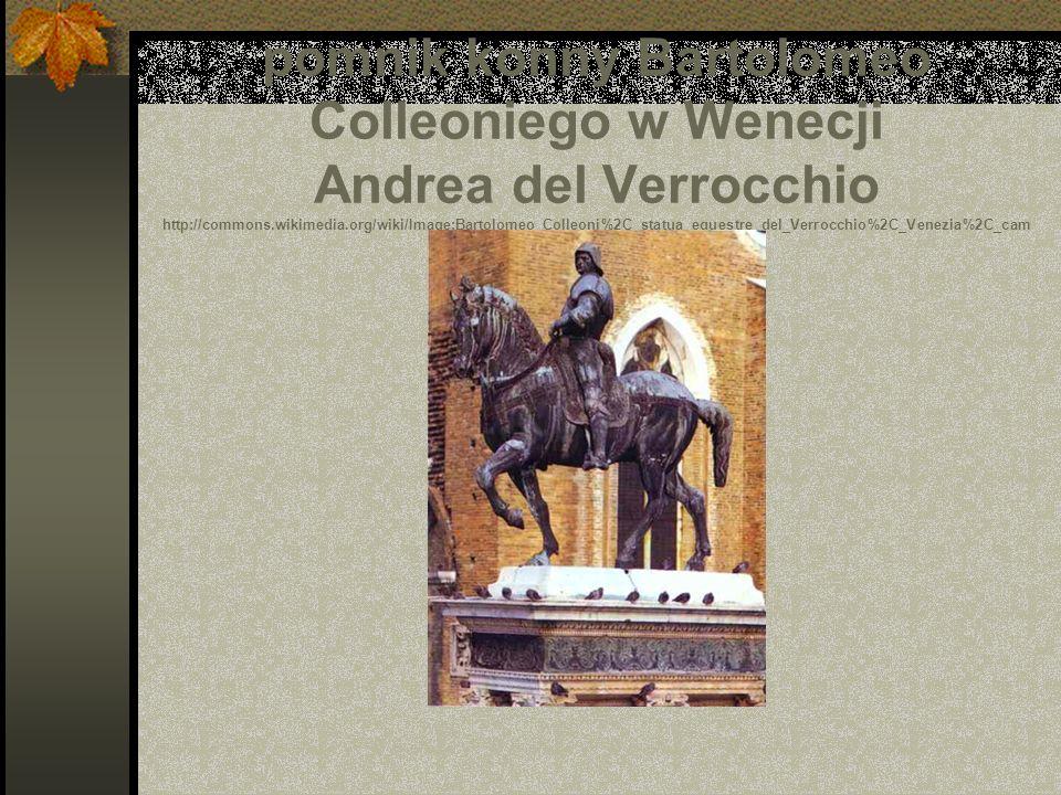 pomnik konny Bartolomeo Colleoniego w Wenecji Andrea del Verrocchio http://commons.wikimedia.org/wiki/Image:Bartolomeo_Colleoni%2C_statua_equestre_del_Verrocchio%2C_Venezia%2C_campo_di_san_Zanipolo.jpg