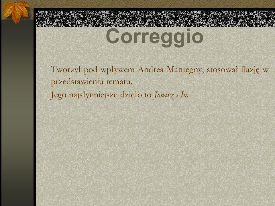 Correggio Tworzył pod wpływem Andrea Mantegny, stosował iluzję w przedstawieniu tematu.