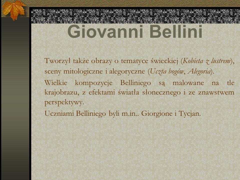 Giovanni Bellini Tworzył także obrazy o tematyce świeckiej (Kobieta z lustrem), sceny mitologiczne i alegoryczne (Uczta bogów, Alegoria).