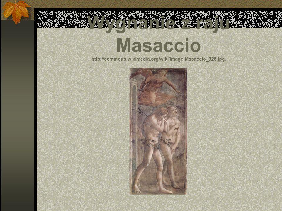 Wygnanie z raju Masaccio http://commons. wikimedia