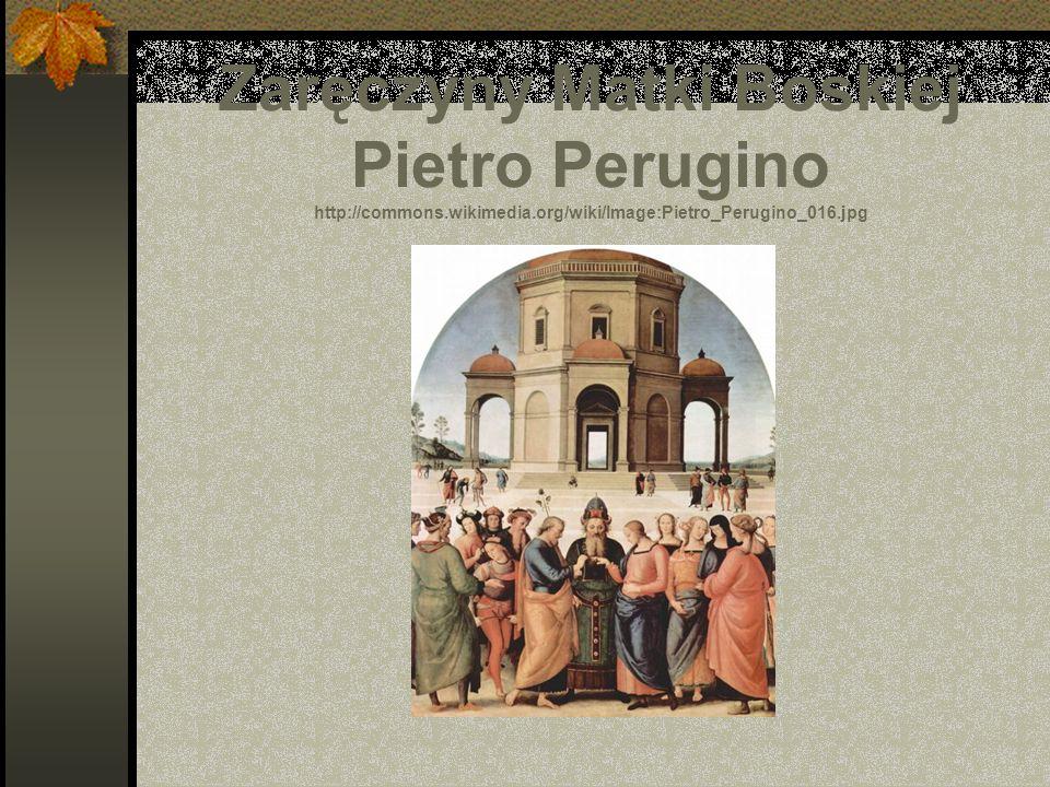 Zaręczyny Matki Boskiej Pietro Perugino http://commons. wikimedia
