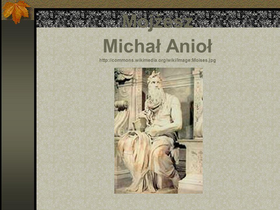 Mojżesz Michał Anioł http://commons. wikimedia. org/wiki/Image:Moises