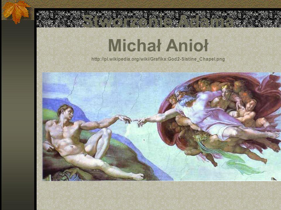 Stworzenie Adama Michał Anioł http://pl. wikipedia