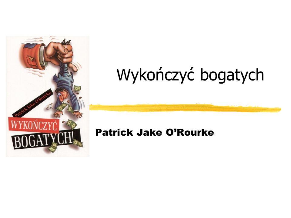 Wykończyć bogatych Patrick Jake O'Rourke