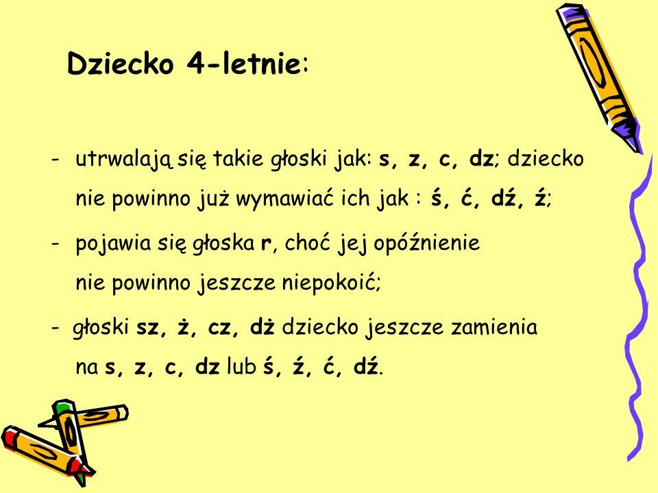 Dziecko 4-letnie: utrwalają się takie głoski jak: s, z, c, dz; dziecko nie powinno już wymawiać ich jak : ś, ć, dź, ź;