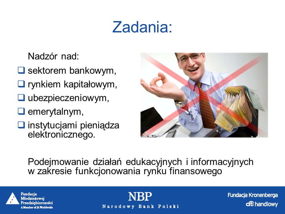 Zadania: Nadzór nad: sektorem bankowym, rynkiem kapitałowym,