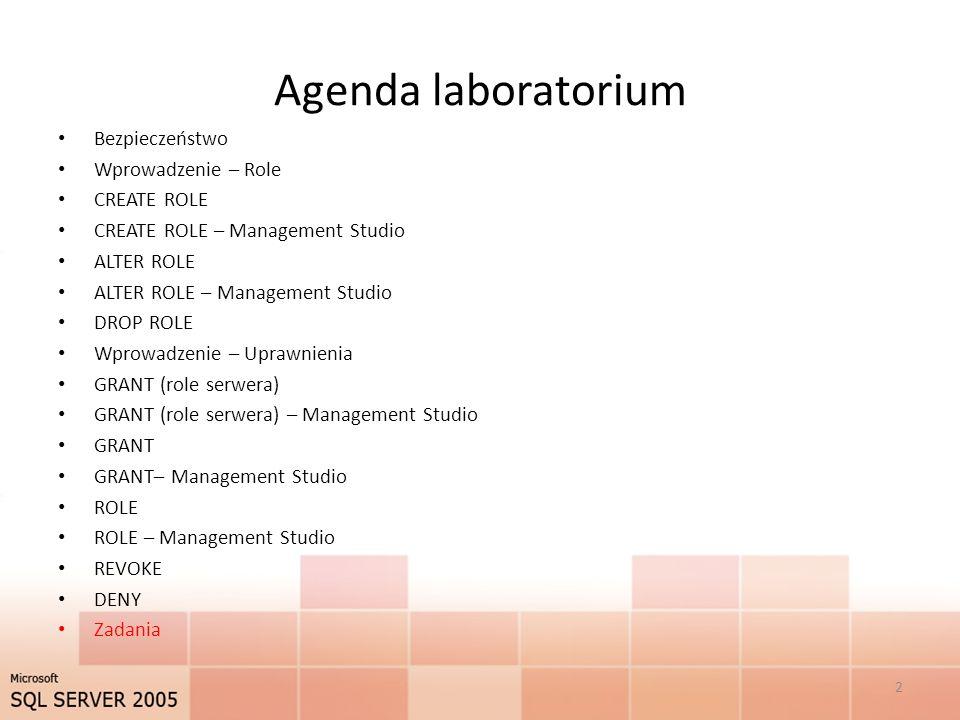 Agenda laboratorium Bezpieczeństwo Wprowadzenie – Role CREATE ROLE