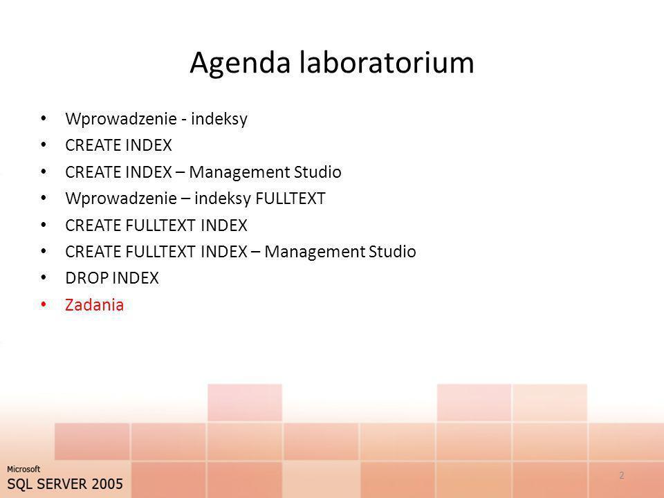 Agenda laboratorium Wprowadzenie - indeksy CREATE INDEX