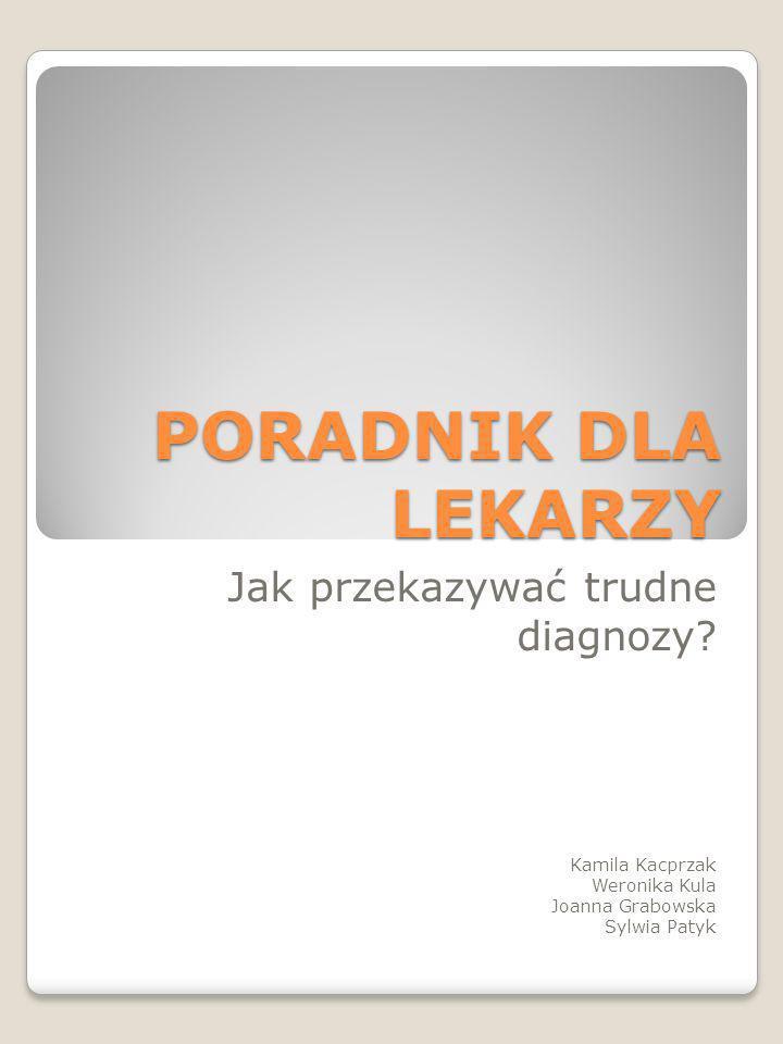 PORADNIK DLA LEKARZY Jak przekazywać trudne diagnozy Kamila Kacprzak