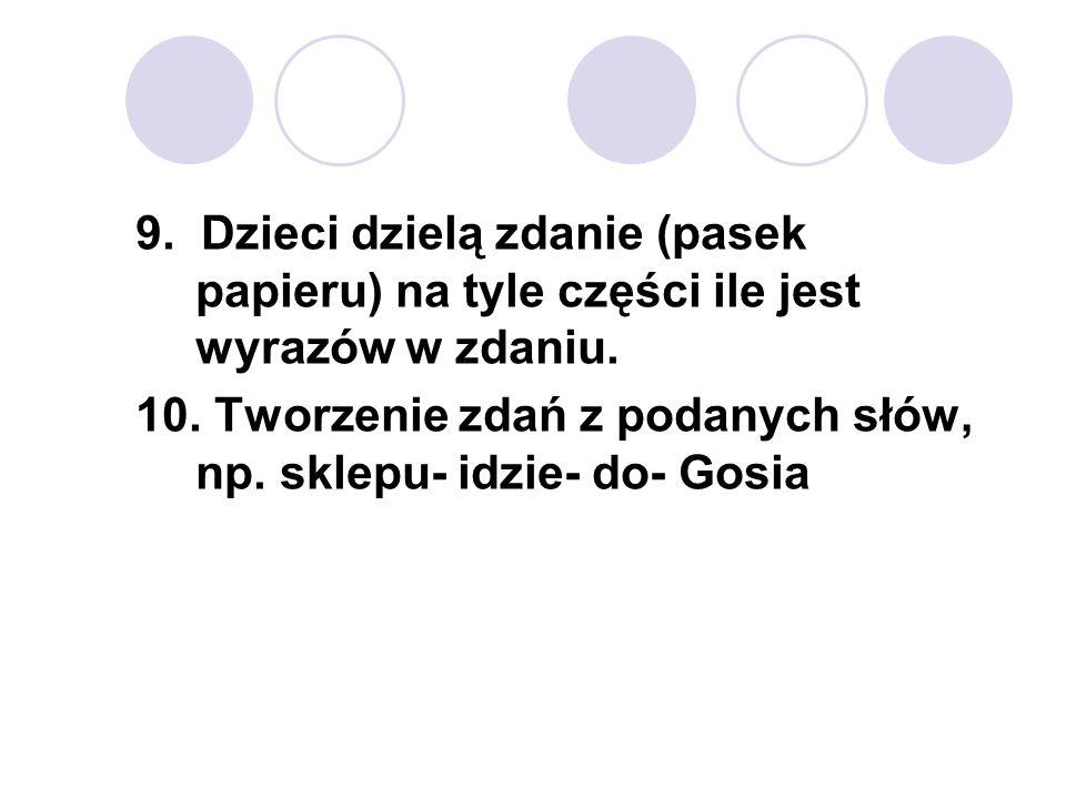 9. Dzieci dzielą zdanie (pasek papieru) na tyle części ile jest wyrazów w zdaniu.