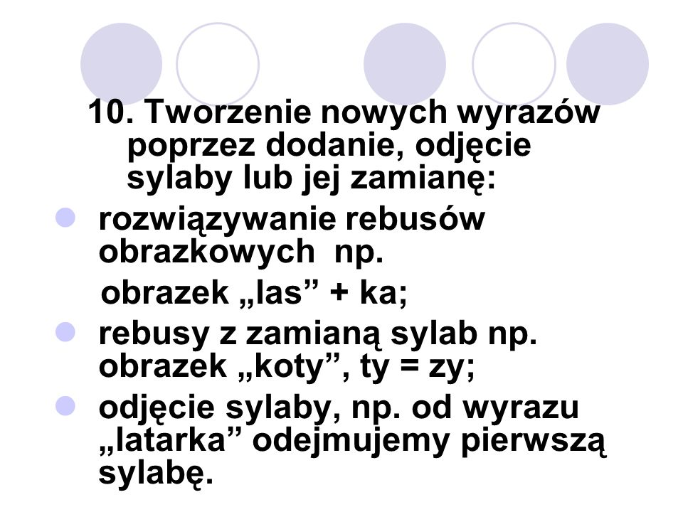 10. Tworzenie nowych wyrazów poprzez dodanie, odjęcie sylaby lub jej zamianę: