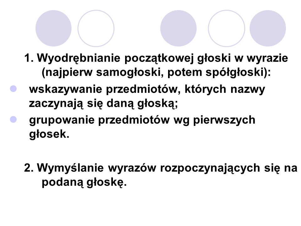 1. Wyodrębnianie początkowej głoski w wyrazie (najpierw samogłoski, potem spółgłoski):