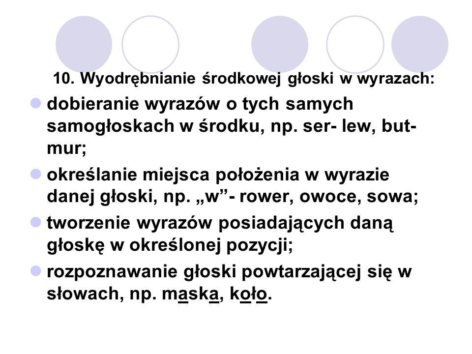 tworzenie wyrazów posiadających daną głoskę w określonej pozycji;