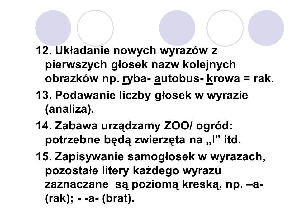 12. Układanie nowych wyrazów z pierwszych głosek nazw kolejnych obrazków np. ryba- autobus- krowa = rak.