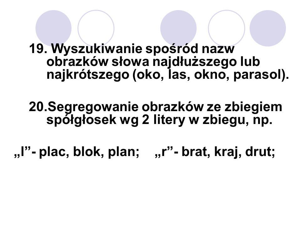19. Wyszukiwanie spośród nazw obrazków słowa najdłuższego lub najkrótszego (oko, las, okno, parasol).