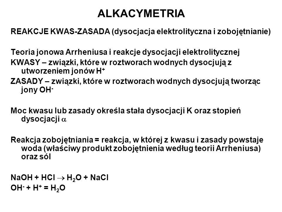 ALKACYMETRIA REAKCJE KWAS-ZASADA (dysocjacja elektrolityczna i zobojętnianie) Teoria jonowa Arrheniusa i reakcje dysocjacji elektrolitycznej.
