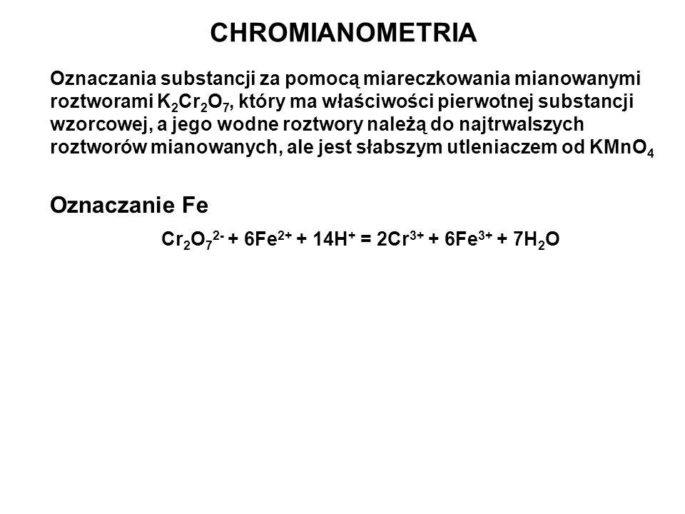 CHROMIANOMETRIA Cr2O72- + 6Fe2+ + 14H+ = 2Cr3+ + 6Fe3+ + 7H2O