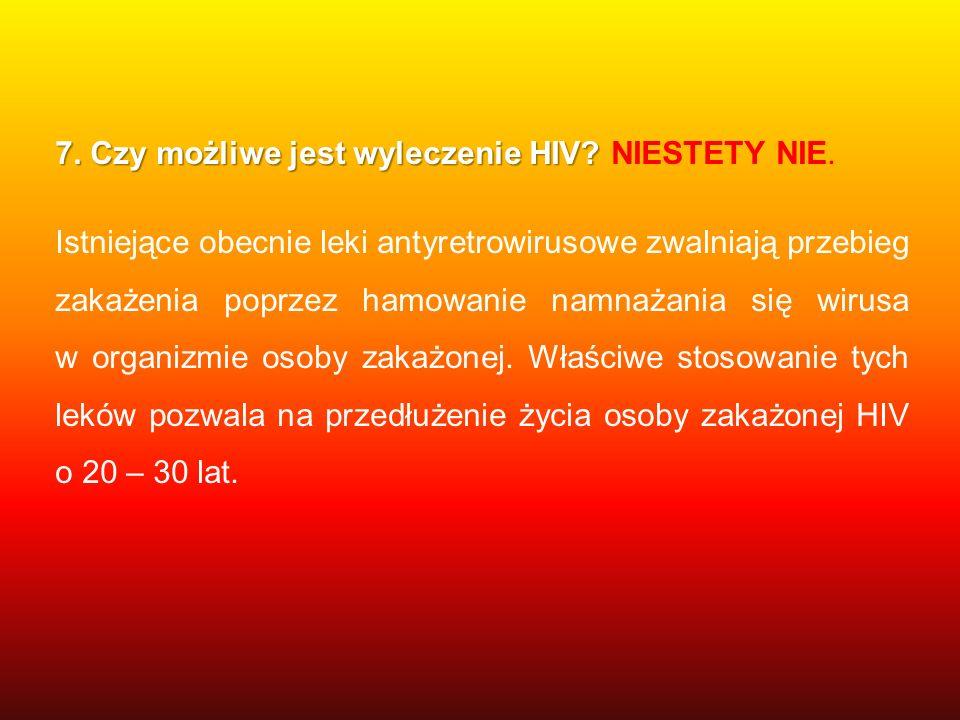 7. Czy możliwe jest wyleczenie HIV NIESTETY NIE.