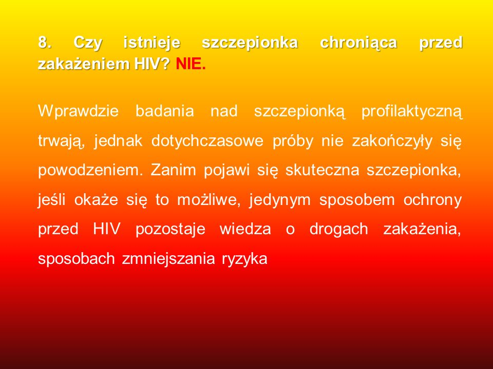 8. Czy istnieje szczepionka chroniąca przed zakażeniem HIV NIE.
