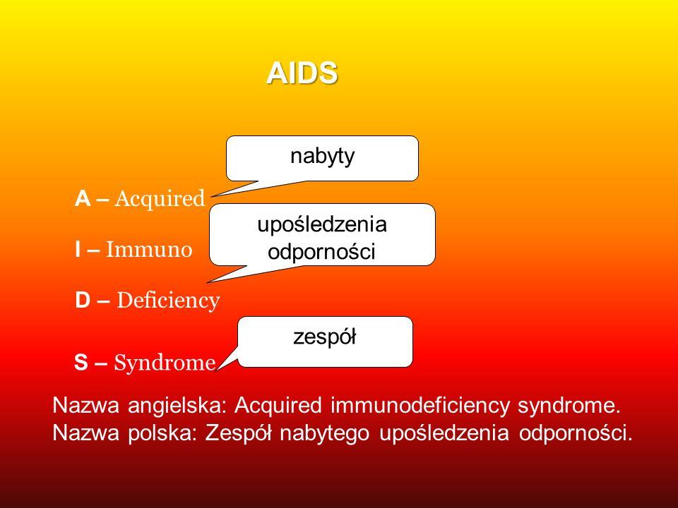 AIDS nabyty A – Acquired upośledzenia odporności I – Immuno