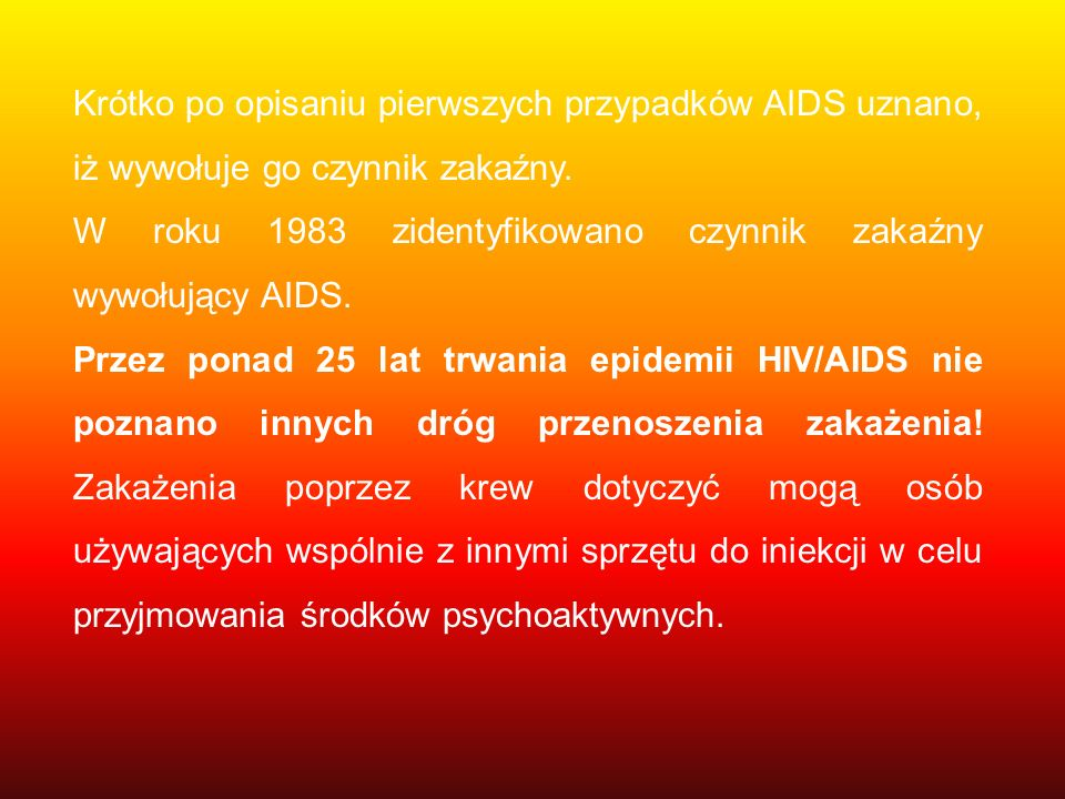 Krótko po opisaniu pierwszych przypadków AIDS uznano, iż wywołuje go czynnik zakaźny.