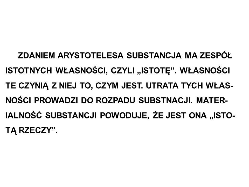 """ZDANIEM ARYSTOTELESA SUBSTANCJA MA ZESPÓŁ ISTOTNYCH WŁASNOŚCI, CZYLI """"ISTOTĘ ."""