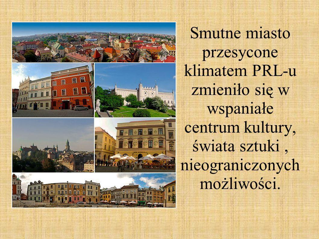 Smutne miasto przesycone klimatem PRL-u zmieniło się w wspaniałe centrum kultury, świata sztuki , nieograniczonych możliwości.