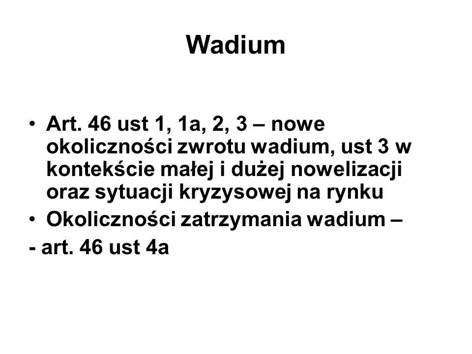 Wadium Art. 46 ust 1, 1a, 2, 3 – nowe okoliczności zwrotu wadium, ust 3 w kontekście małej i dużej nowelizacji oraz sytuacji kryzysowej na rynku.