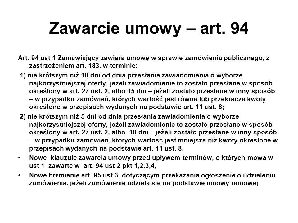 Zawarcie umowy – art. 94 Art. 94 ust 1 Zamawiający zawiera umowę w sprawie zamówienia publicznego, z zastrzeżeniem art. 183, w terminie: