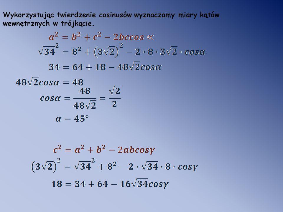 Wykorzystując twierdzenie cosinusów wyznaczamy miary kątów wewnętrznych w trójkącie.