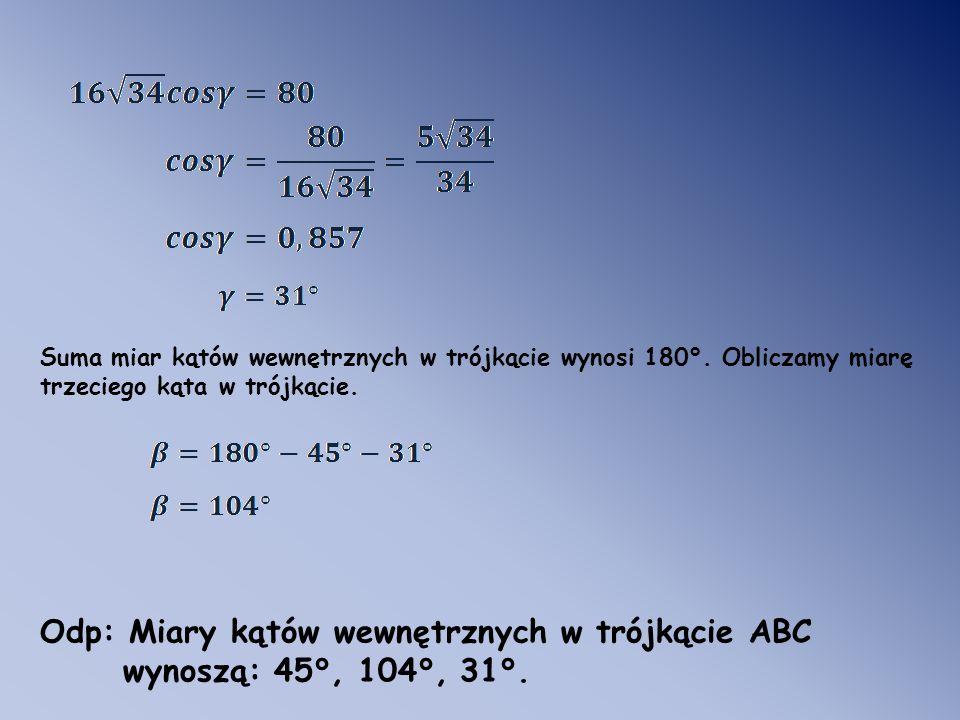 Odp: Miary kątów wewnętrznych w trójkącie ABC wynoszą: 45°, 104°, 31°.