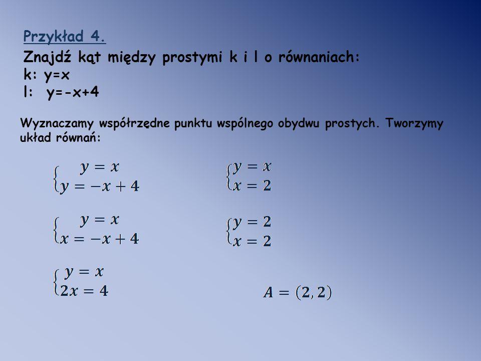 Znajdź kąt między prostymi k i l o równaniach: k: y=x l: y=-x+4