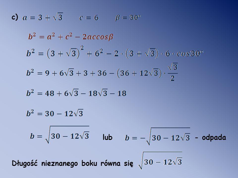 c) lub - odpada Długość nieznanego boku równa się