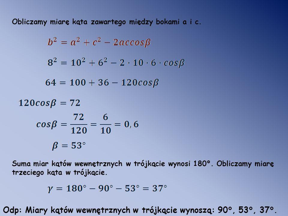 Odp: Miary kątów wewnętrznych w trójkącie wynoszą: 90°, 53°, 37°.