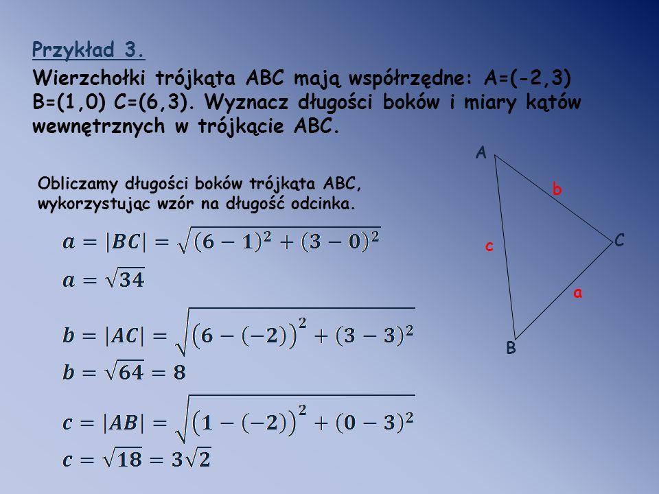 Przykład 3. Wierzchołki trójkąta ABC mają współrzędne: A=(-2,3) B=(1,0) C=(6,3). Wyznacz długości boków i miary kątów wewnętrznych w trójkącie ABC.
