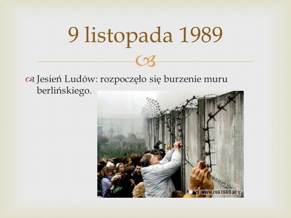 9 listopada 1989 Jesień Ludów: rozpoczęło się burzenie muru berlińskiego.