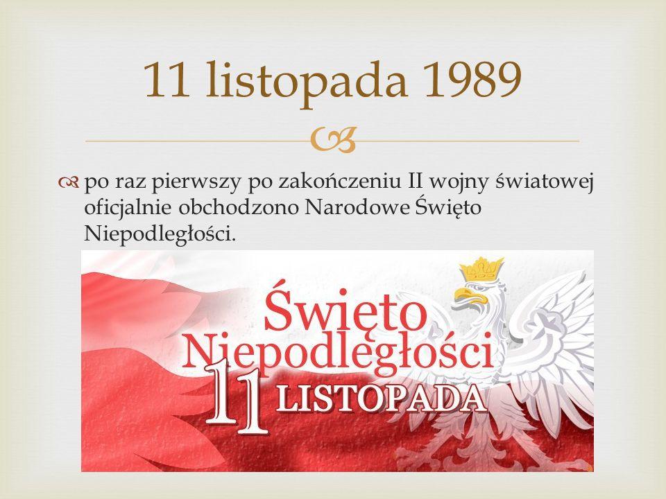 11 listopada 1989 po raz pierwszy po zakończeniu II wojny światowej oficjalnie obchodzono Narodowe Święto Niepodległości.