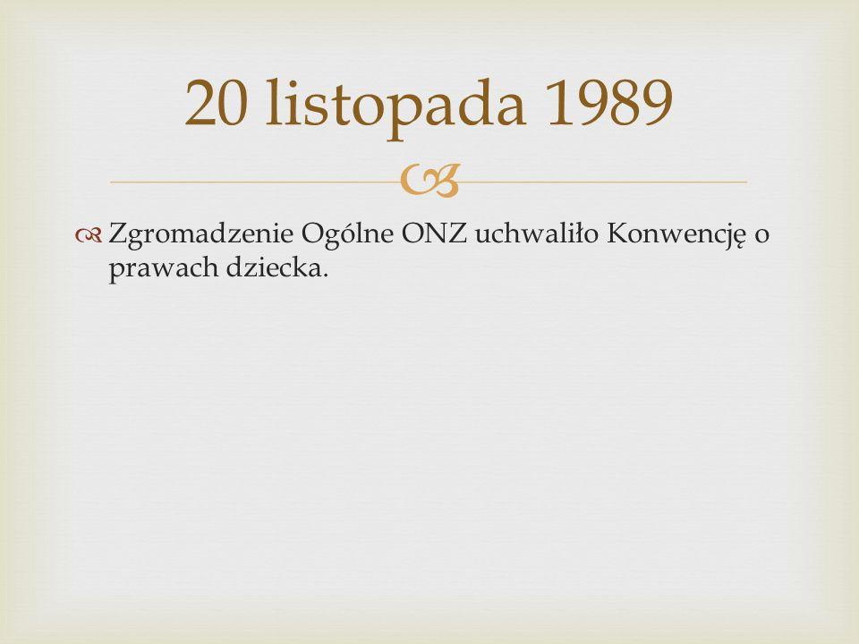 20 listopada 1989 Zgromadzenie Ogólne ONZ uchwaliło Konwencję o prawach dziecka.