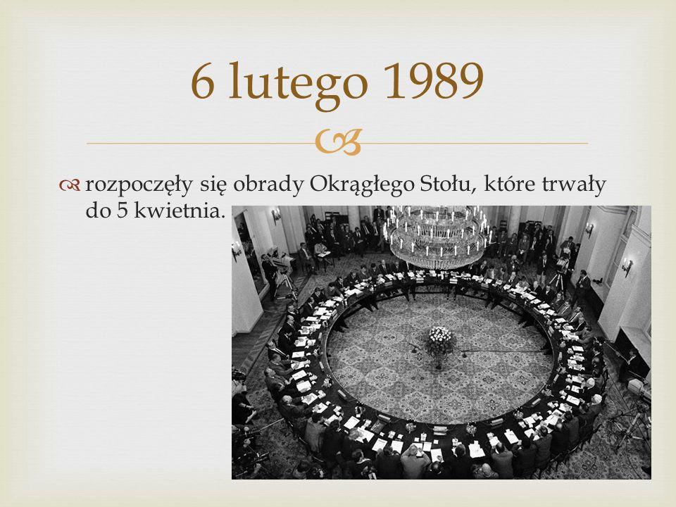 6 lutego 1989 rozpoczęły się obrady Okrągłego Stołu, które trwały do 5 kwietnia.