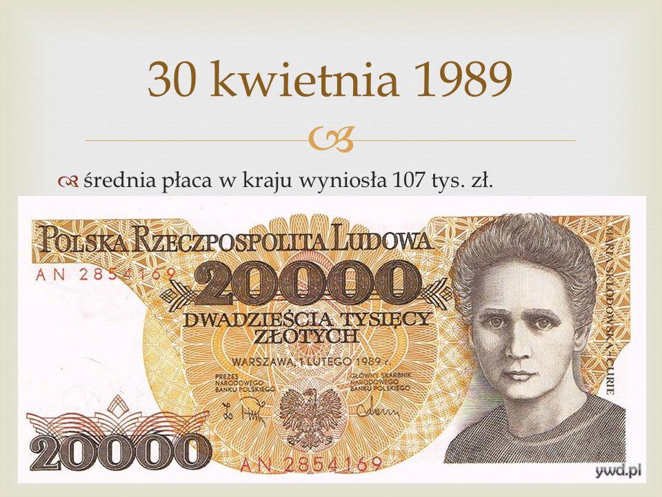 30 kwietnia 1989 średnia płaca w kraju wyniosła 107 tys. zł.